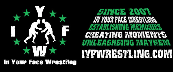 Front: IYFW Logo. Back: Since 2007-In Your Face Wrestling-Establishing Memories-Creating Moments-Unleashing Mayhem